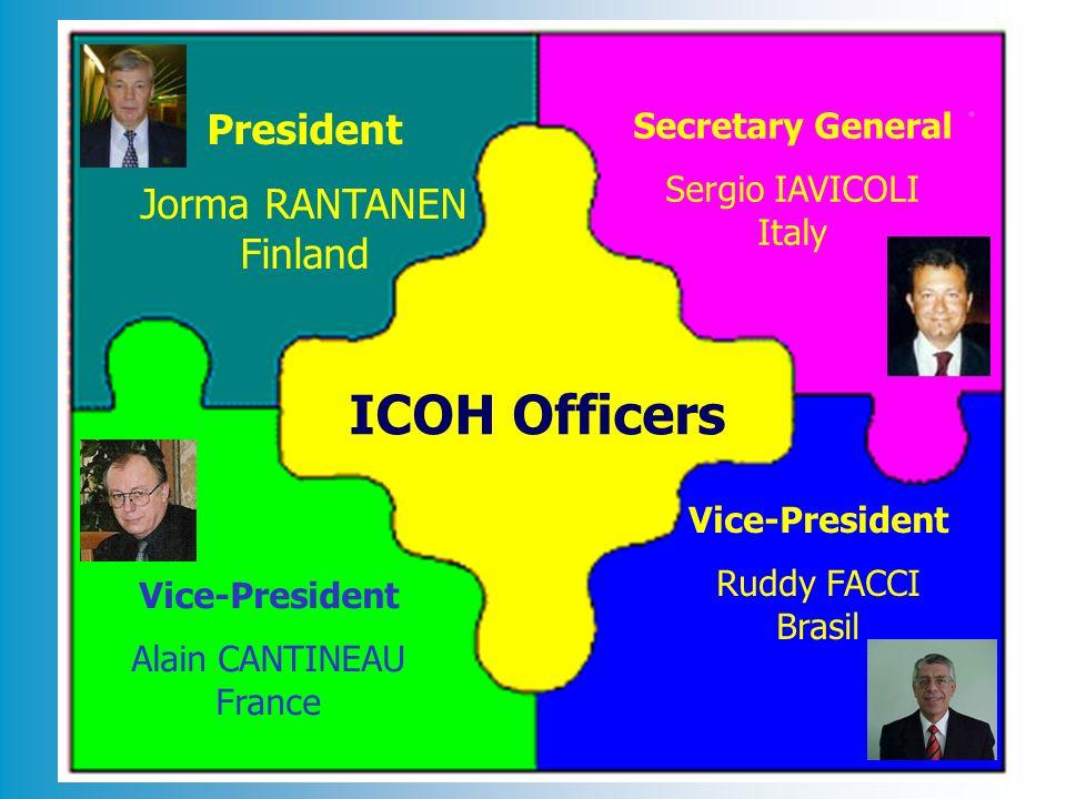 ICOH Officers President Jorma RANTANEN Finland Vice-President Ruddy FACCI Brasil Secretary General Sergio IAVICOLI Italy Vice-President Alain CANTINEA