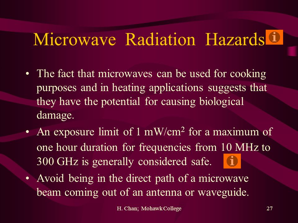 H. Chan; Mohawk College27 Microwave Radiation Hazards The fact that microwaves can be used for cooking purposes and in heating applications suggests t