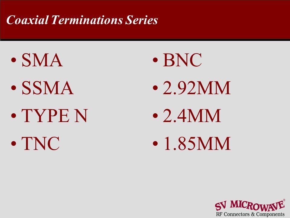 Coaxial Terminations Series SMA SSMA TYPE N TNC BNC 2.92MM 2.4MM 1.85MM