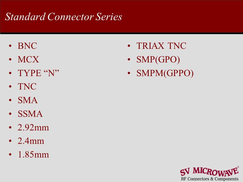 Standard Connector Series BNC MCX TYPE N TNC SMA SSMA 2.92mm 2.4mm 1.85mm TRIAX TNC SMP(GPO) SMPM(GPPO)