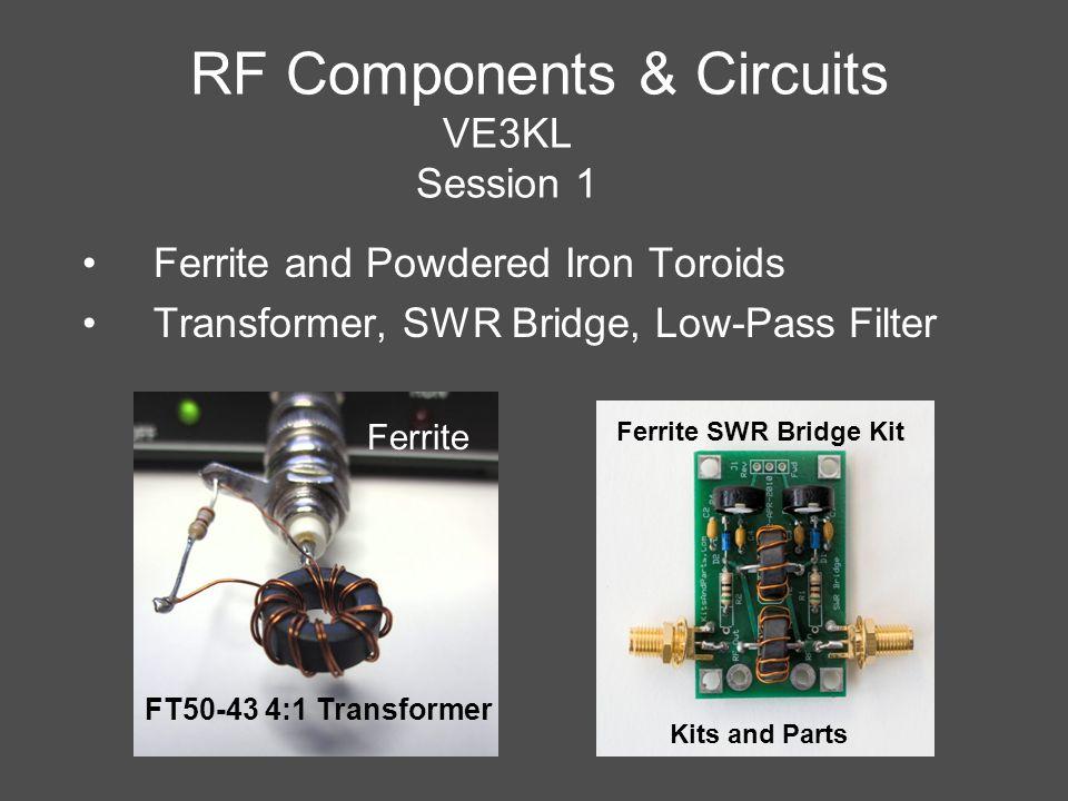RF Components & Circuits VE3KL Session 1 Ferrite and Powdered Iron Toroids Transformer, SWR Bridge, Low-Pass Filter Ferrite SWR Bridge Kit Kits and Pa
