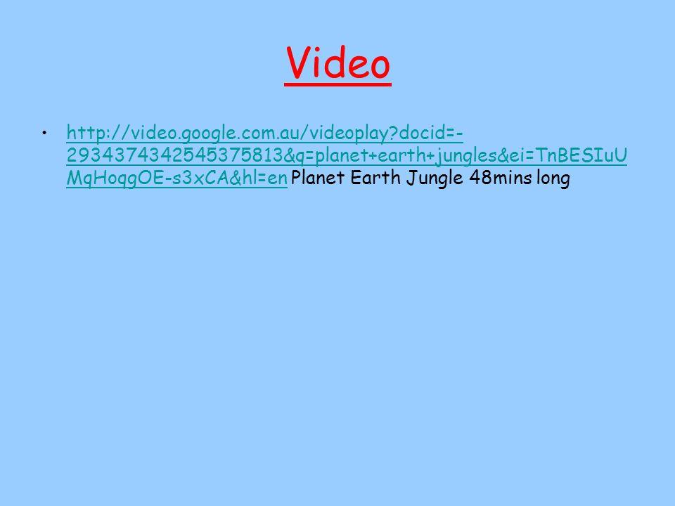 Video http://video.google.com.au/videoplay?docid=- 2934374342545375813&q=planet+earth+jungles&ei=TnBESIuU MqHoqgOE-s3xCA&hl=en Planet Earth Jungle 48m