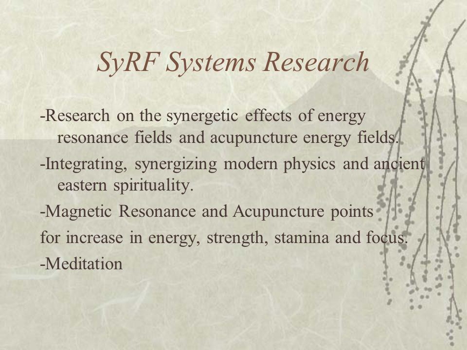 SyRF Systems Research -Research on the synergetic effects of energy resonance fields and acupuncture energy fields. -Integrating, synergizing modern p