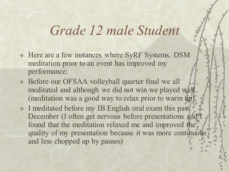 Grade 12 male Student Here are a few instances where SyRF Systems, DSM meditation prior to an event has improved my performance: Before our OFSAA voll