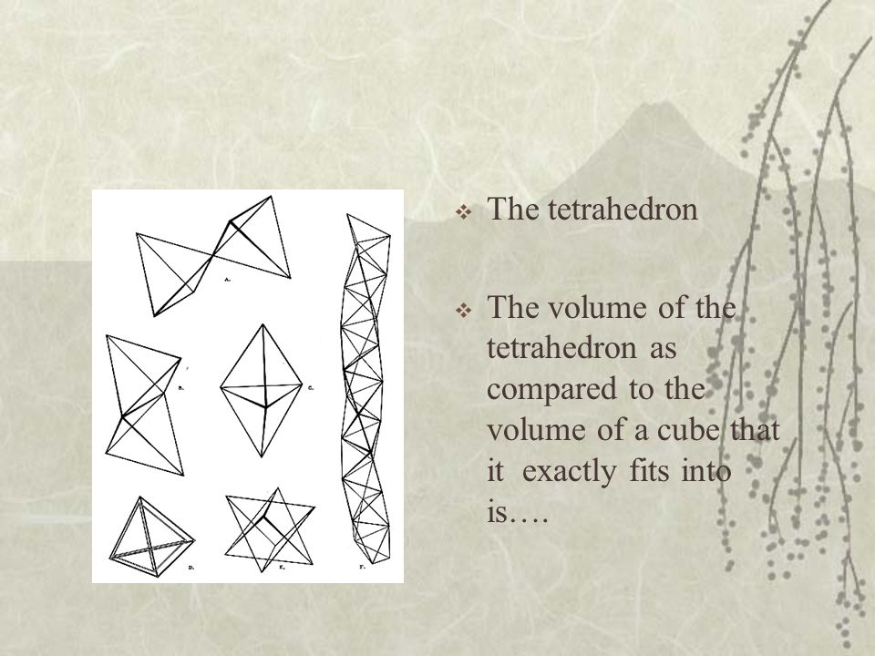 The tetrahedron The volume of the tetrahedron as compared to the volume of a cube that it exactly fits into is….