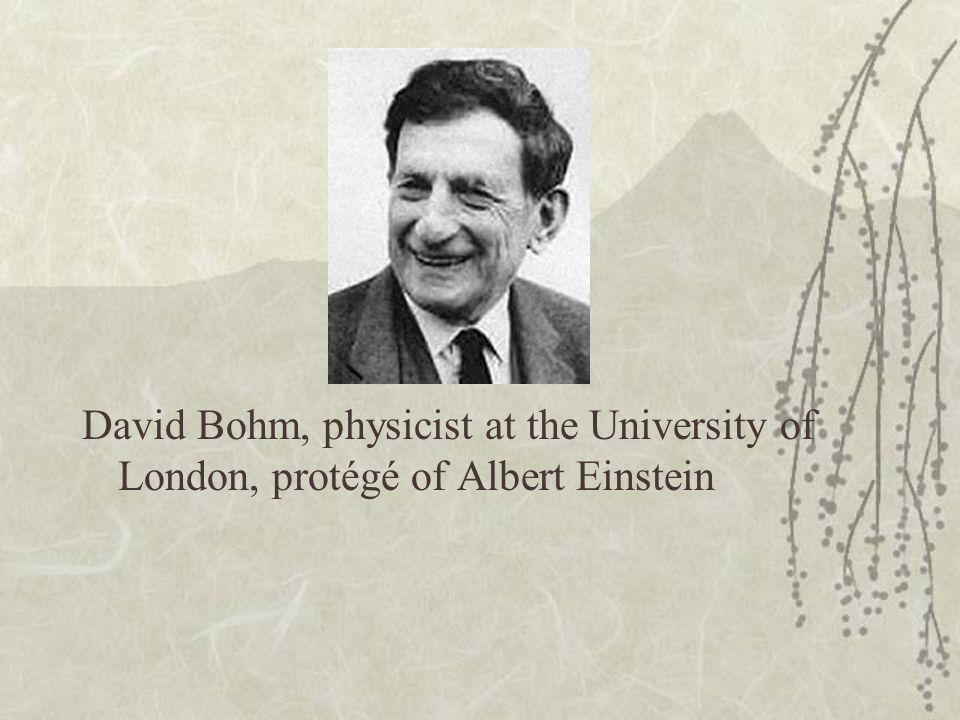 David Bohm, physicist at the University of London, protégé of Albert Einstein