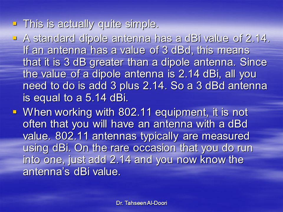 Dr. Tahseen Al-Doori This is actually quite simple. This is actually quite simple. A standard dipole antenna has a dBi value of 2.14. If an antenna ha