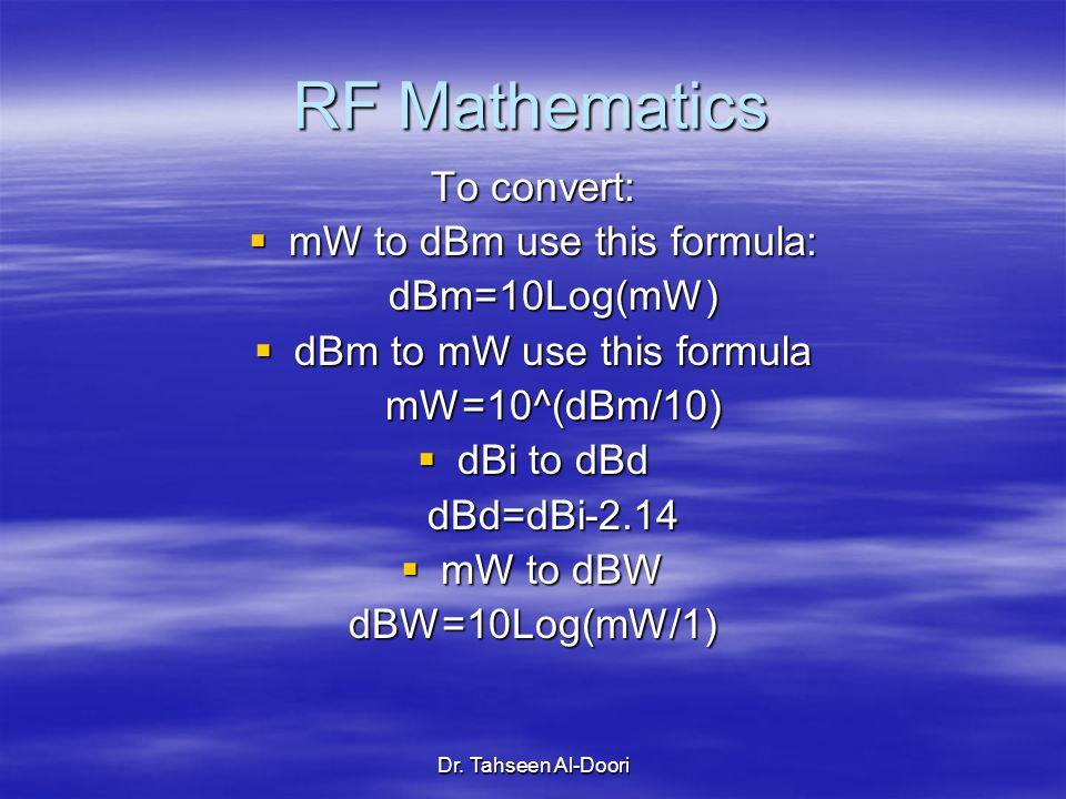 Dr. Tahseen Al-Doori RF Mathematics To convert: mW to dBm use this formula: mW to dBm use this formula:dBm=10Log(mW) dBm to mW use this formula dBm to