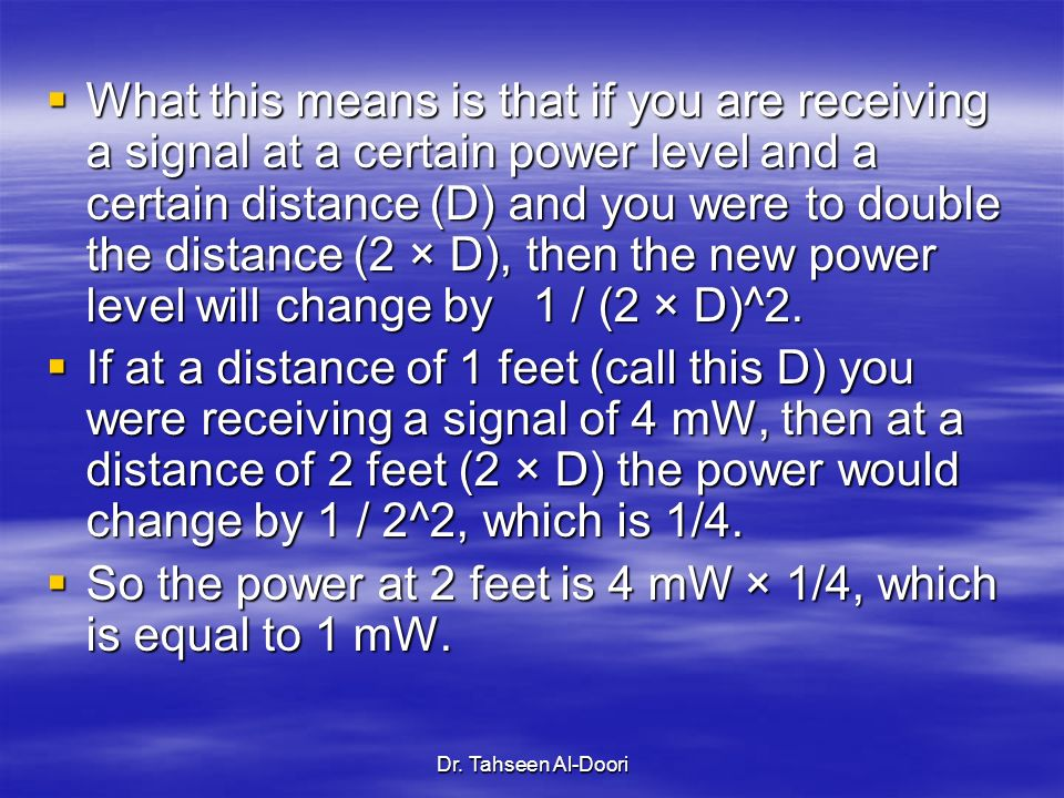 Dr. Tahseen Al-Doori What this means is that if you are receiving a signal at a certain power level and a certain distance (D) and you were to double