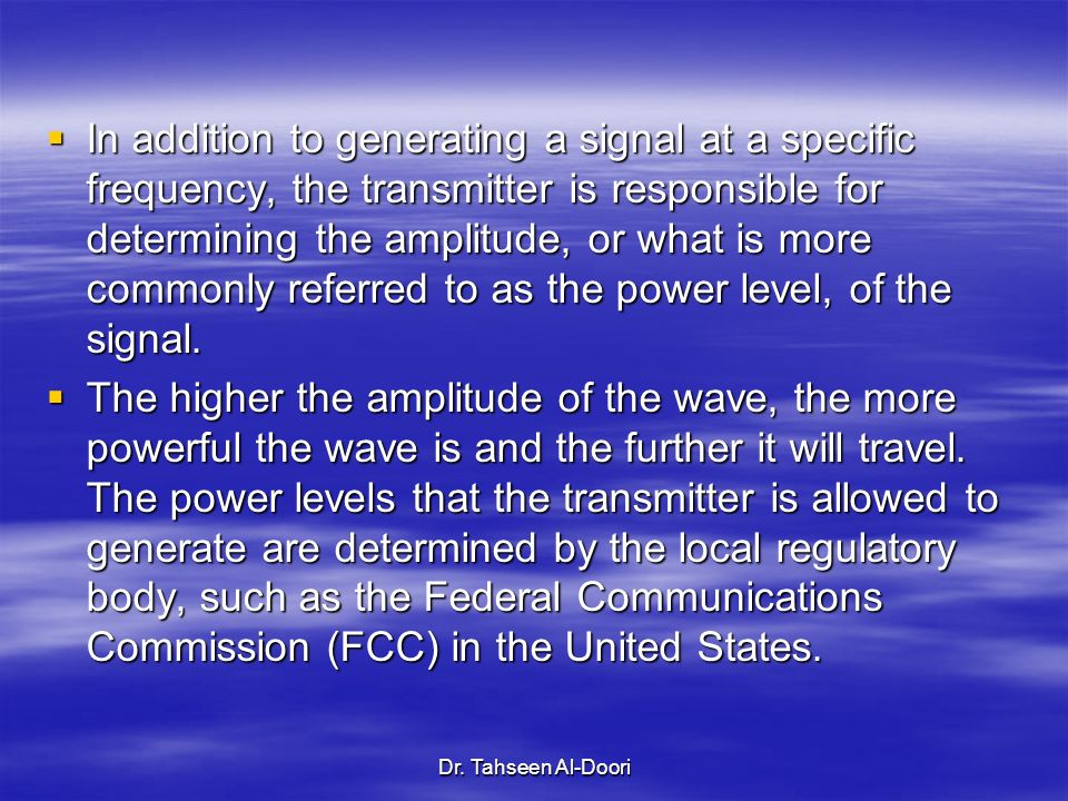 Dr. Tahseen Al-Doori In addition to generating a signal at a specific frequency, the transmitter is responsible for determining the amplitude, or what