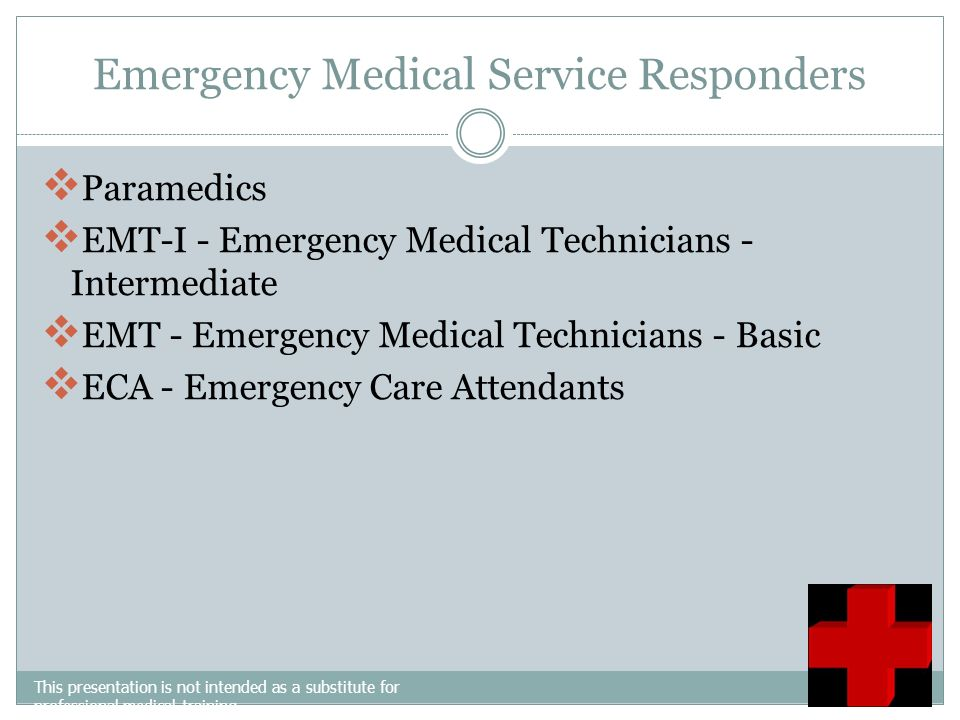 Emergency Medical Service Responders This presentation is not intended as a substitute for professional medical training.