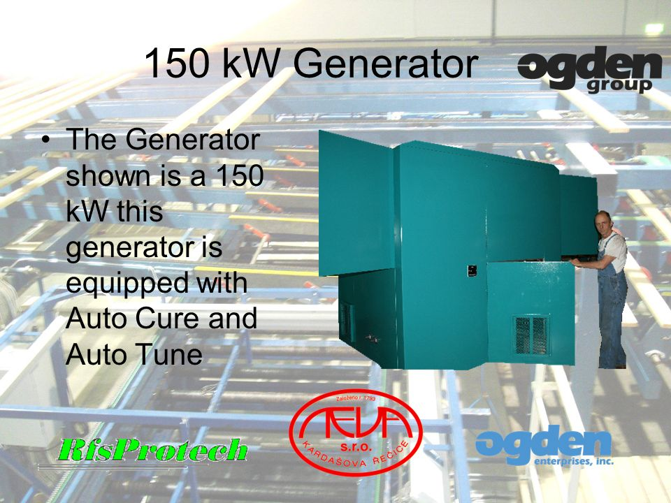 150 kW Generator The Generator shown is a 150 kW this generator is equipped with Auto Cure and Auto Tune