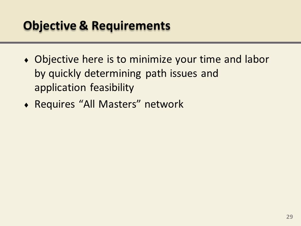 29 Objective here is to minimize your time and labor by quickly determining path issues and application feasibility Requires All Masters network Objec