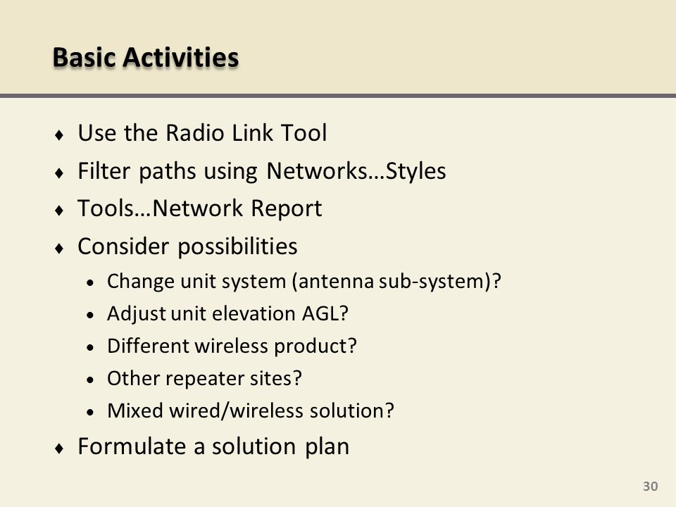 30 Use the Radio Link Tool Filter paths using Networks…Styles Tools…Network Report Consider possibilities Change unit system (antenna sub-system)? Adj