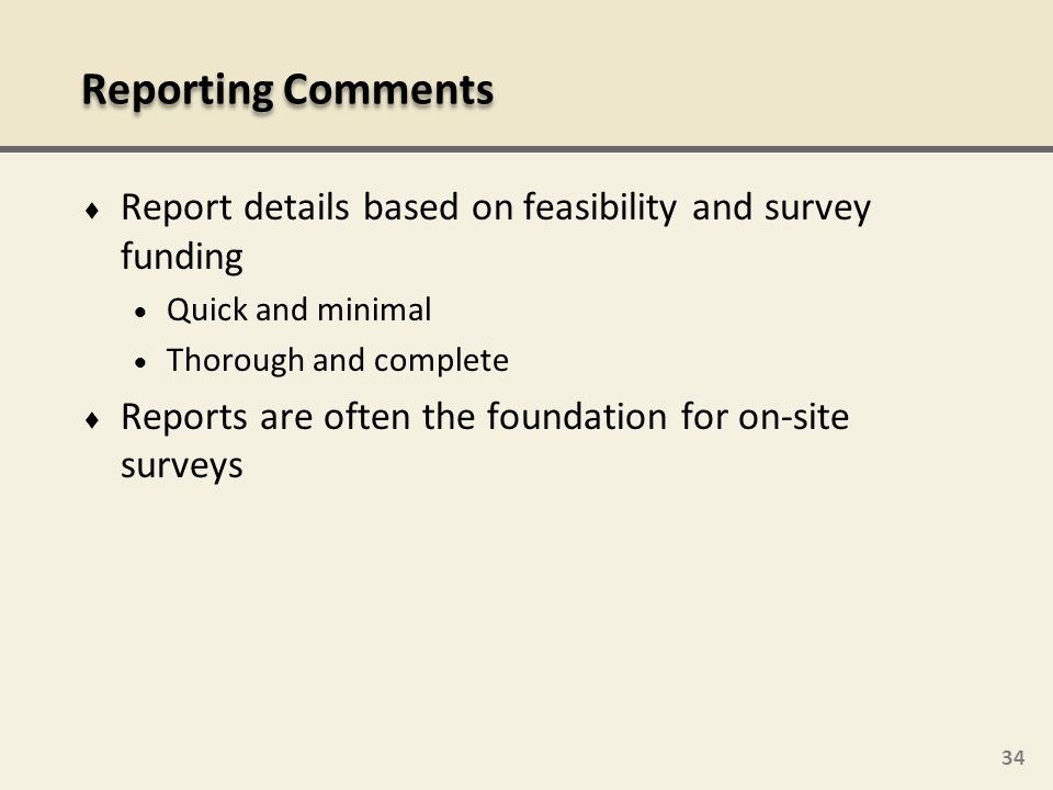 34 Report details based on feasibility and survey funding Quick and minimal Thorough and complete Reports are often the foundation for on-site surveys