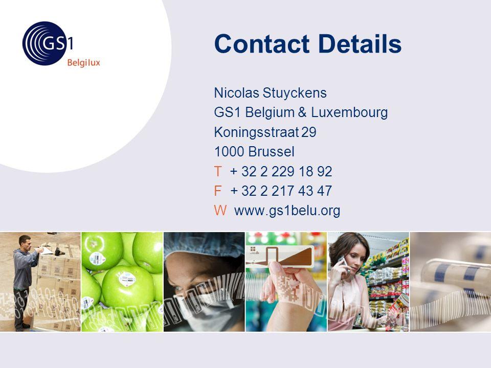 Contact Details Nicolas Stuyckens GS1 Belgium & Luxembourg Koningsstraat 29 1000 Brussel T + 32 2 229 18 92 F + 32 2 217 43 47 W www.gs1belu.org