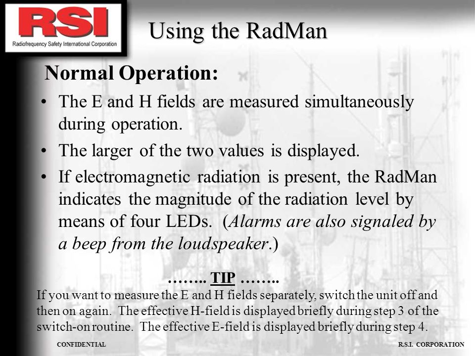 CONFIDENTIAL R.S.I. CORPORATION The E and H fields are measured simultaneously during operation. The larger of the two values is displayed. If electro