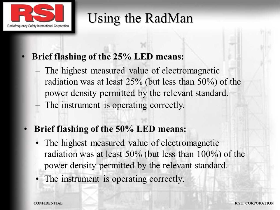 CONFIDENTIAL R.S.I. CORPORATION Using the RadMan The highest measured value of electromagnetic radiation was at least 50% (but less than 100%) of the