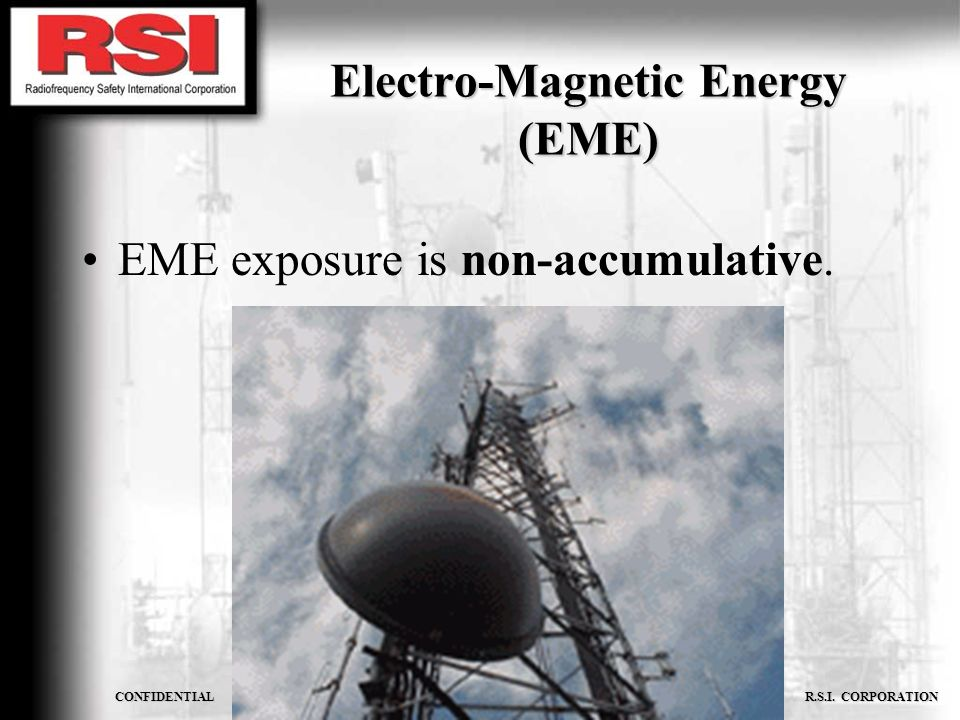 CONFIDENTIAL R.S.I. CORPORATION Electro-Magnetic Energy (EME) EME exposure is non-accumulative.