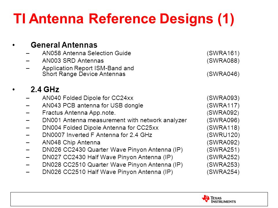 General Antennas –AN058 Antenna Selection Guide (SWRA161) –AN003 SRD Antennas (SWRA088) –Application Report ISM-Band and Short Range Device Antennas (