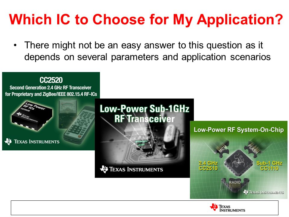 Which IC to Choose for My Application? There might not be an easy answer to this question as it depends on several parameters and application scenario