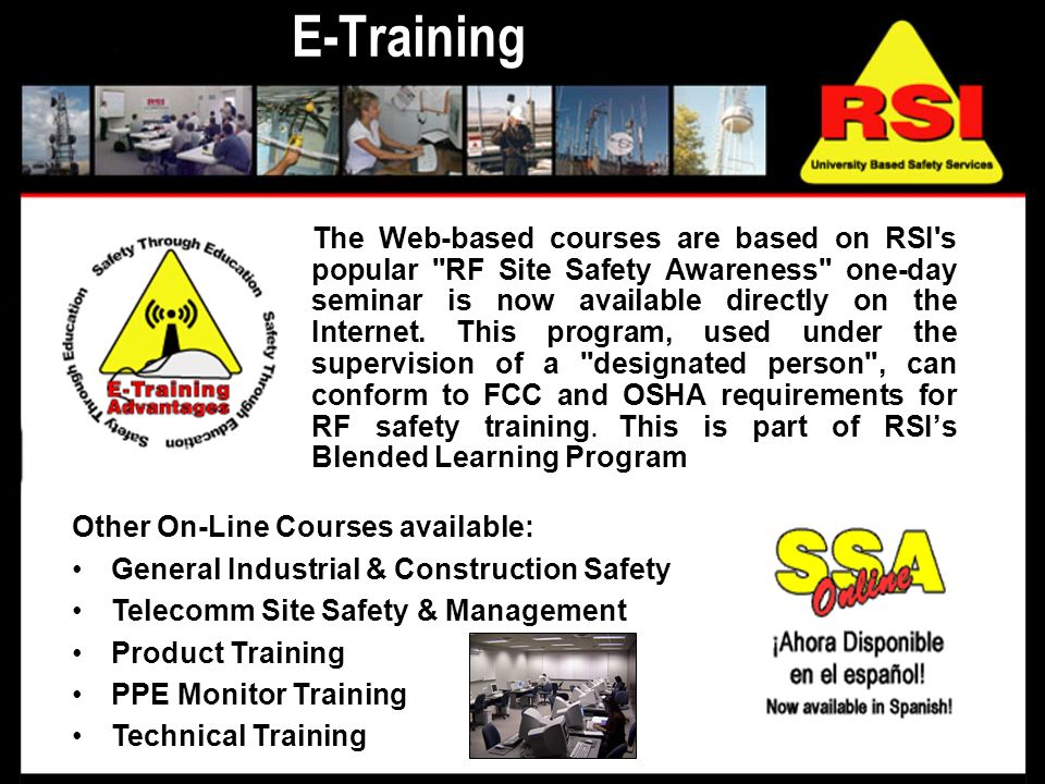 E-Training The Web-based courses are based on RSI s popular RF Site Safety Awareness one-day seminar is now available directly on the Internet.
