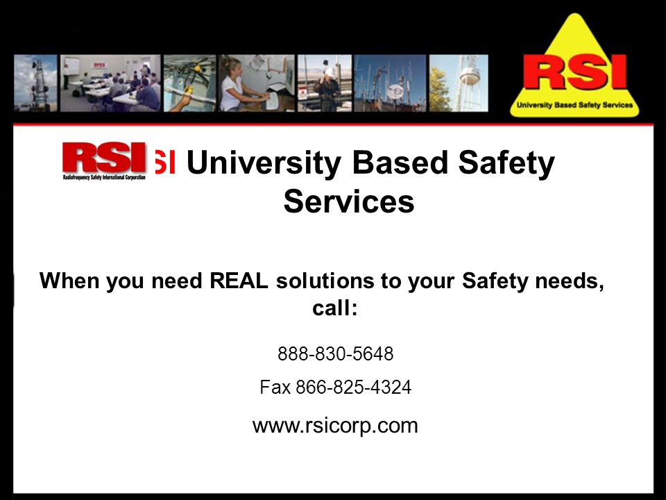 RSI University Based Safety Services When you need REAL solutions to your Safety needs, call: 888-830-5648 Fax 866-825-4324 www.rsicorp.com