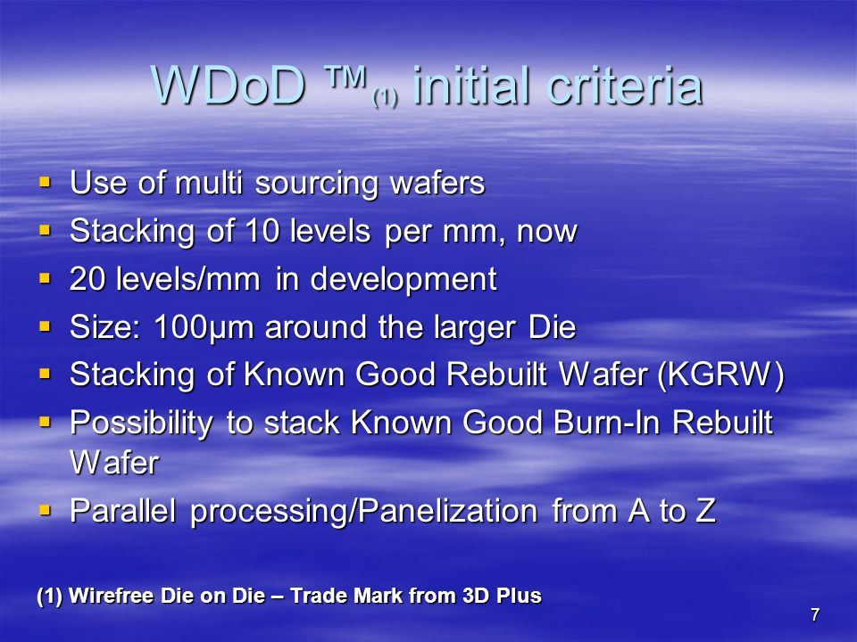 7 WDoD (1) initial criteria Use of multi sourcing wafers Use of multi sourcing wafers Stacking of 10 levels per mm, now Stacking of 10 levels per mm,