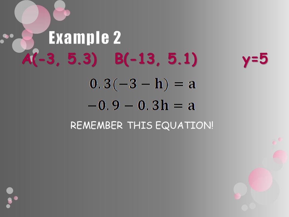 A(-3, 5.3) B(-13, 5.1) y=5 REMEMBER THIS EQUATION!