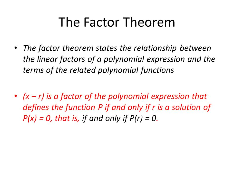 The Factor Theorem The factor theorem states the relationship between the linear factors of a polynomial expression and the terms of the related polyn