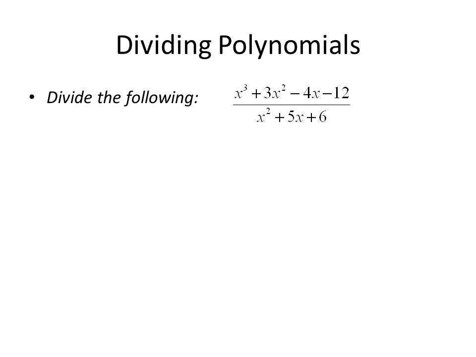 Dividing Polynomials Divide the following: