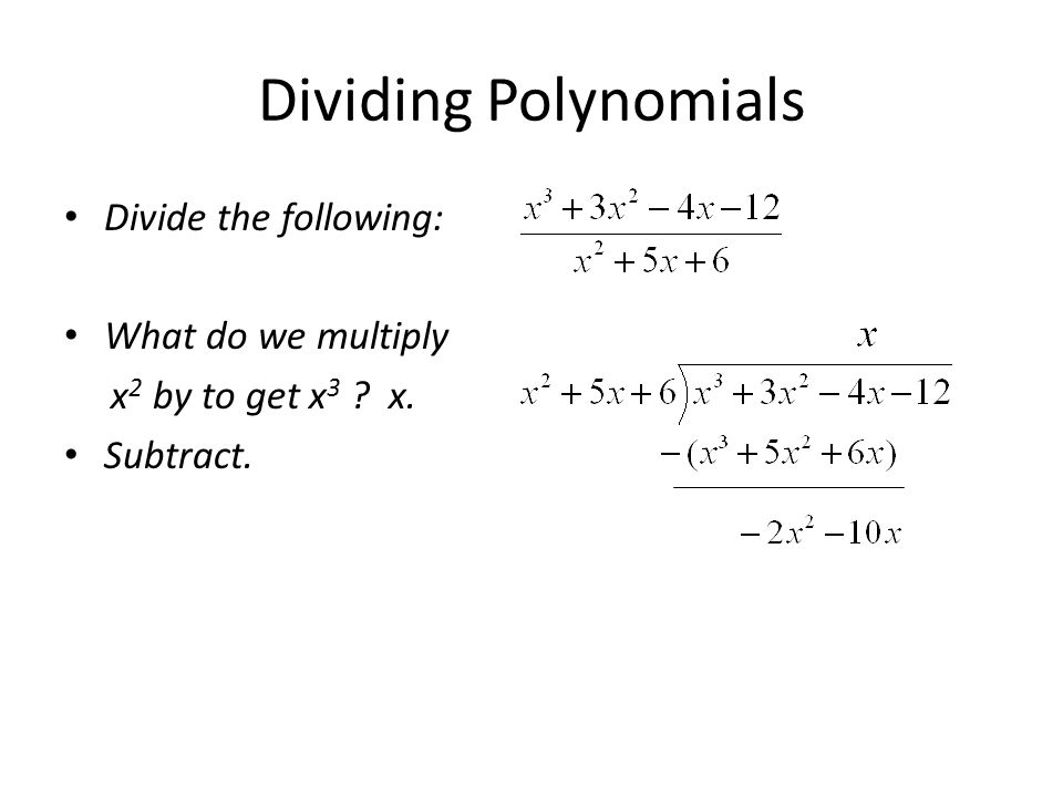 Dividing Polynomials Divide the following: What do we multiply x 2 by to get x 3 ? x. Subtract.