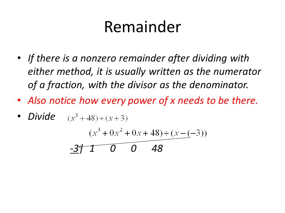 Remainder If there is a nonzero remainder after dividing with either method, it is usually written as the numerator of a fraction, with the divisor as