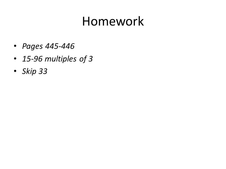 Homework Pages 445-446 15-96 multiples of 3 Skip 33