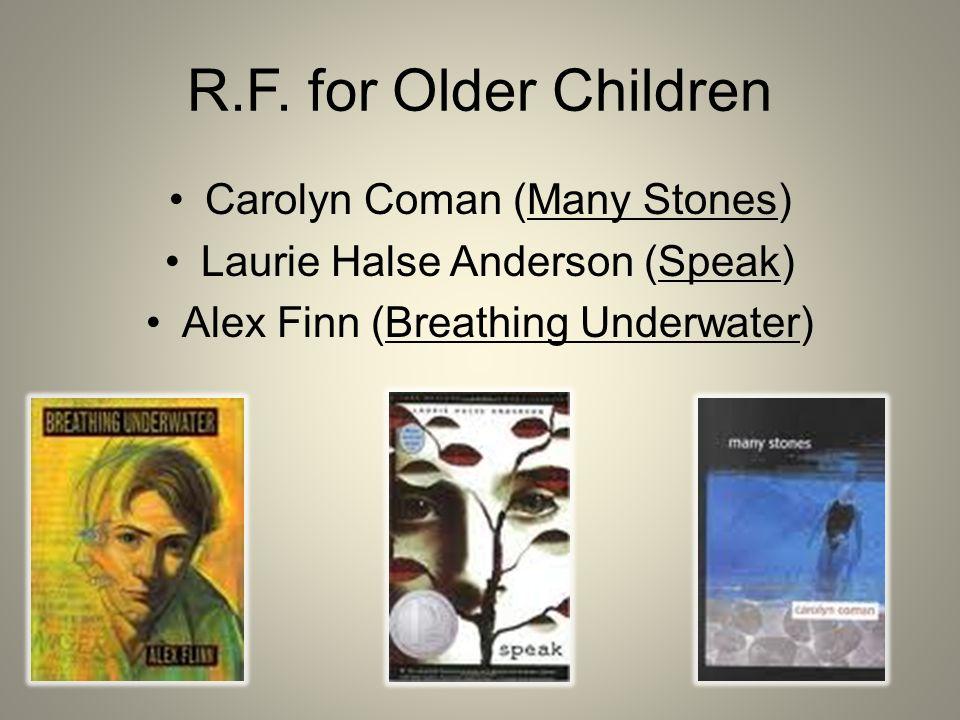 R.F. for Older Children Carolyn Coman (Many Stones) Laurie Halse Anderson (Speak) Alex Finn (Breathing Underwater)
