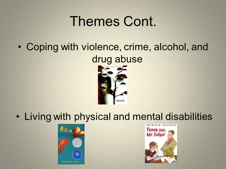 Themes Cont. Coping with violence, crime, alcohol, and drug abuse Living with physical and mental disabilities