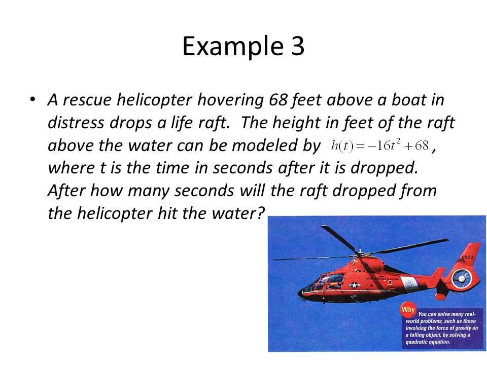 Example 3 A rescue helicopter hovering 68 feet above a boat in distress drops a life raft. The height in feet of the raft above the water can be model