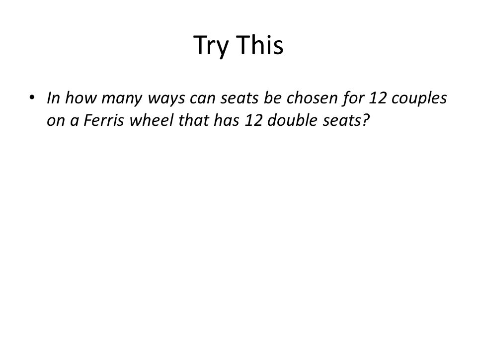 Try This In how many ways can seats be chosen for 12 couples on a Ferris wheel that has 12 double seats?