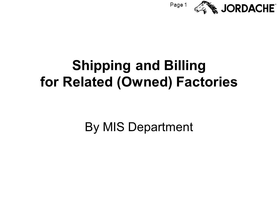 Page 1 Shipping and Billing for Related (Owned) Factories By MIS Department