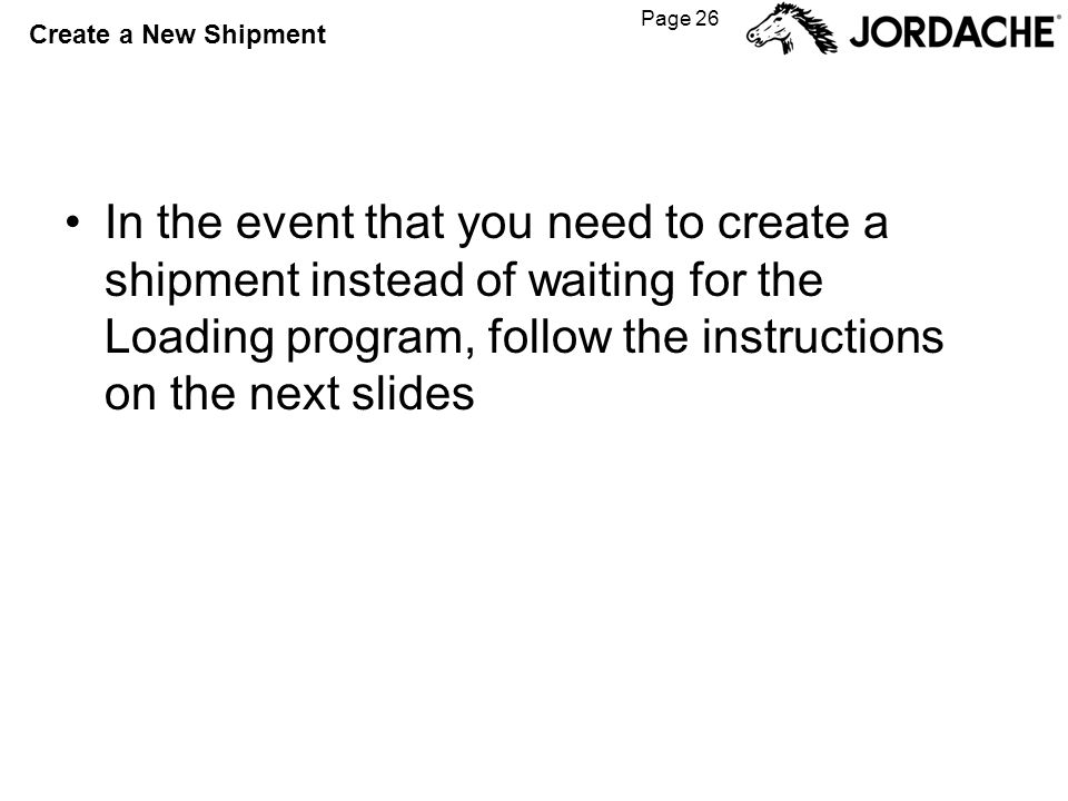 Page 26 Create a New Shipment In the event that you need to create a shipment instead of waiting for the Loading program, follow the instructions on t