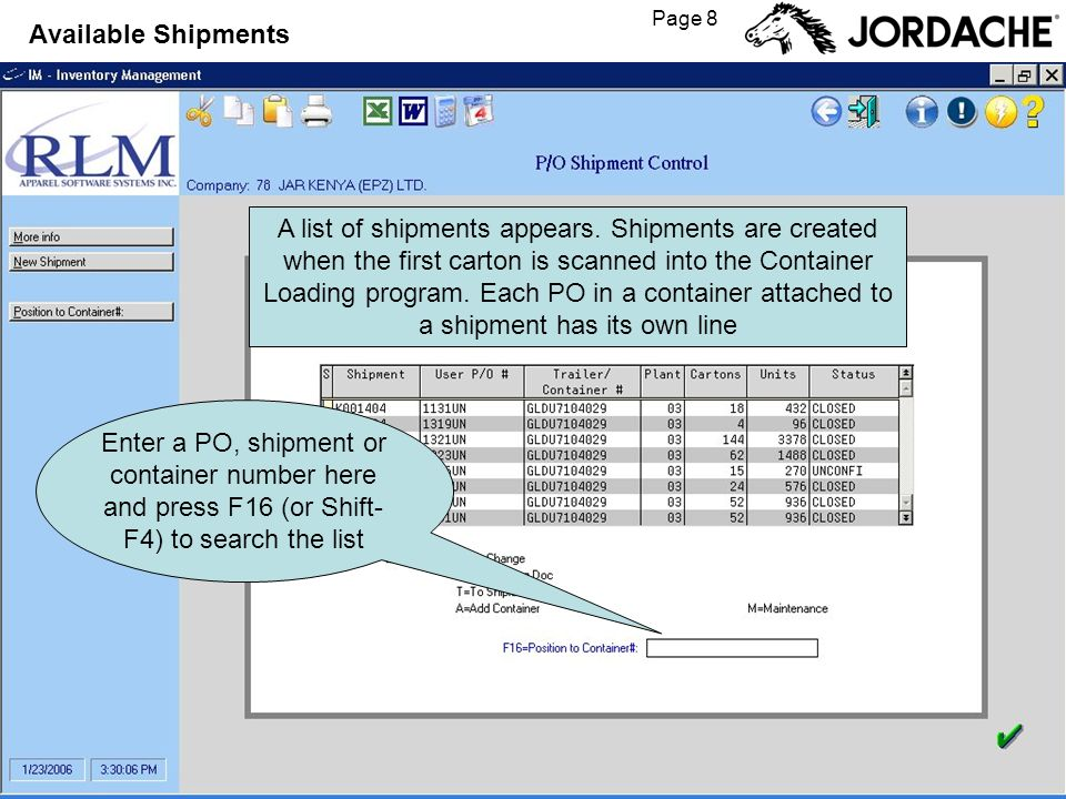 Page 8 Available Shipments A list of shipments appears. Shipments are created when the first carton is scanned into the Container Loading program. Eac