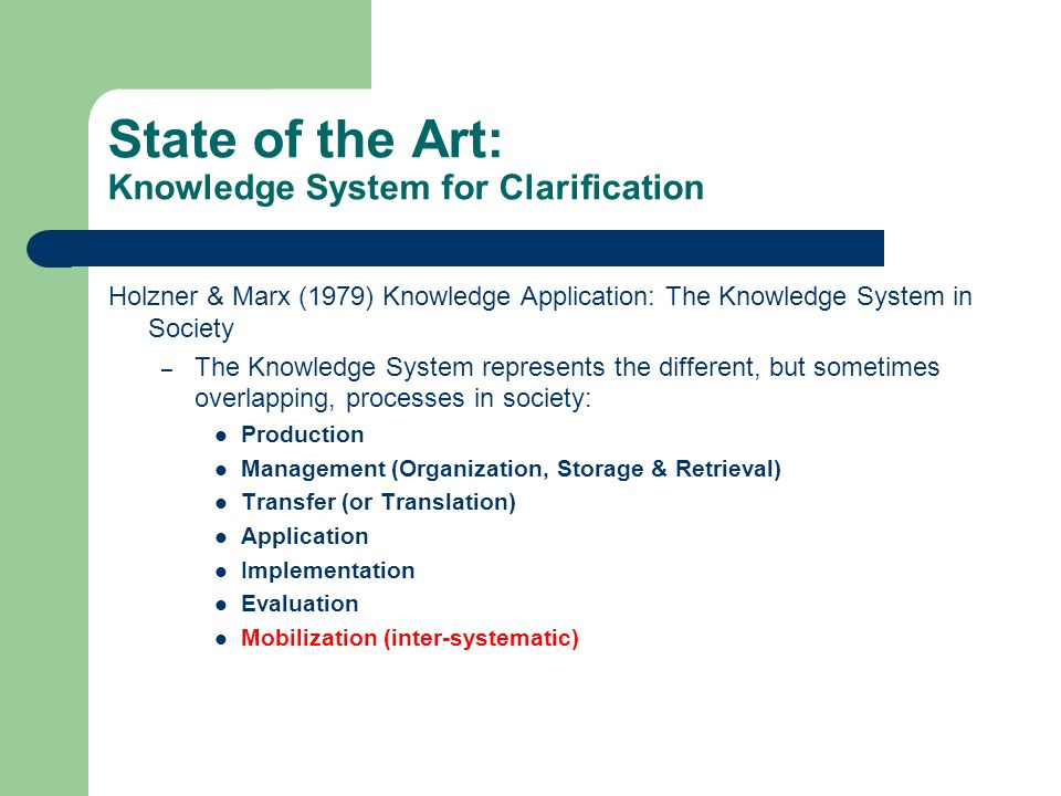 State of the Art: Knowledge System for Clarification Holzner & Marx (1979) Knowledge Application: The Knowledge System in Society – The Knowledge Syst