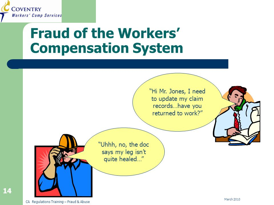 CA Regulations Training – Fraud & Abuse March 2010 14 Fraud of the Workers Compensation System Hi Mr.