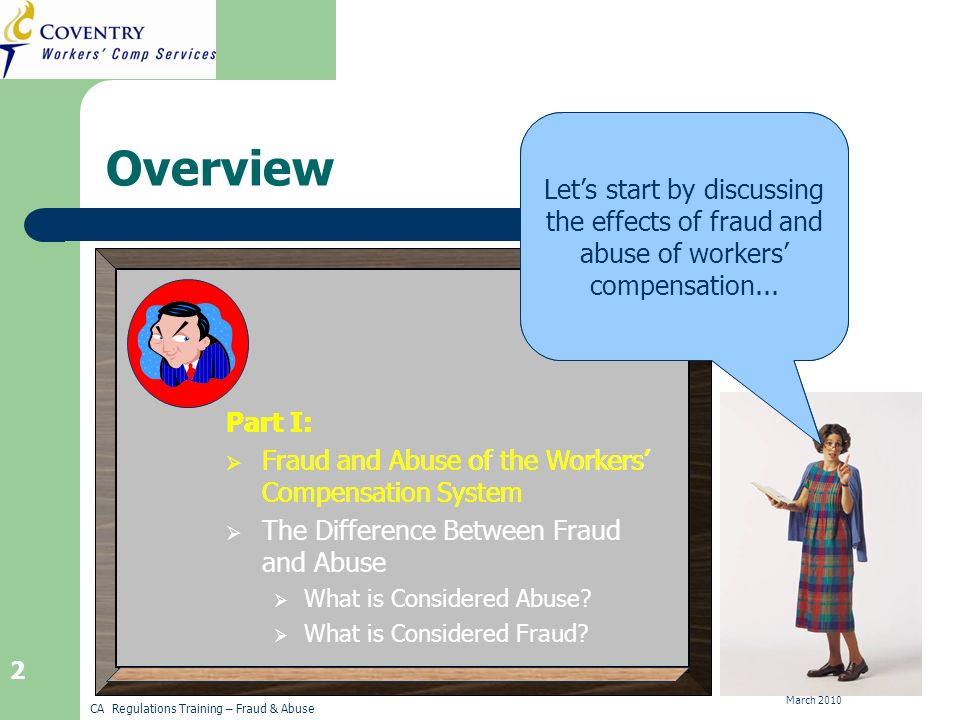 CA Regulations Training – Fraud & Abuse March 2010 3 The Cost of Fraud and Abuse The total cost of workers compensation in California in 2002 was an estimated $32 billion.