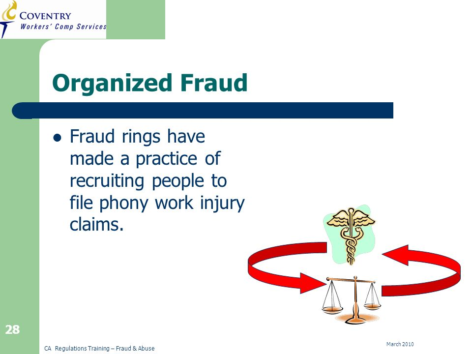 CA Regulations Training – Fraud & Abuse March Organized Fraud Fraud rings have made a practice of recruiting people to file phony work injury claims.