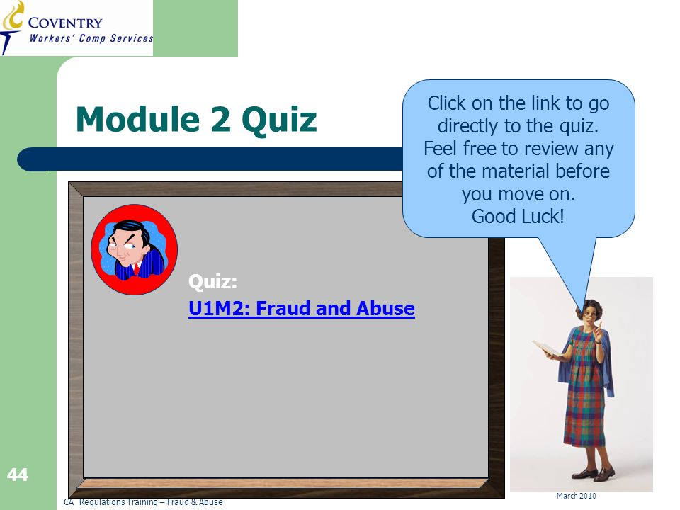 CA Regulations Training – Fraud & Abuse March 2010 44 Module 2 Quiz Click on the link to go directly to the quiz.