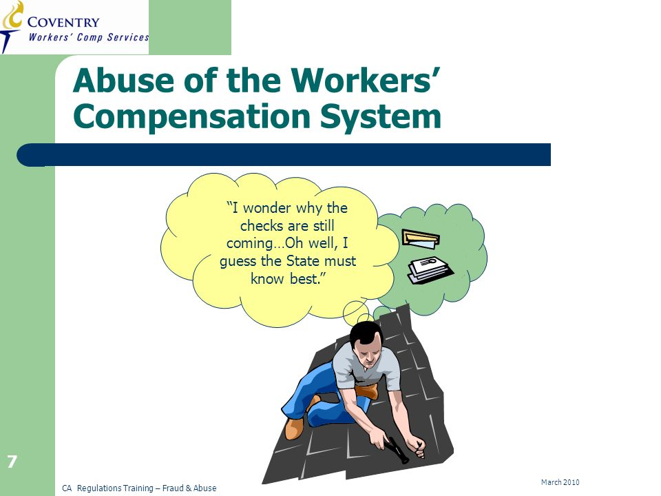 CA Regulations Training – Fraud & Abuse March Abuse of the Workers Compensation System I wonder why the checks are still coming…Oh well, I guess the State must know best.