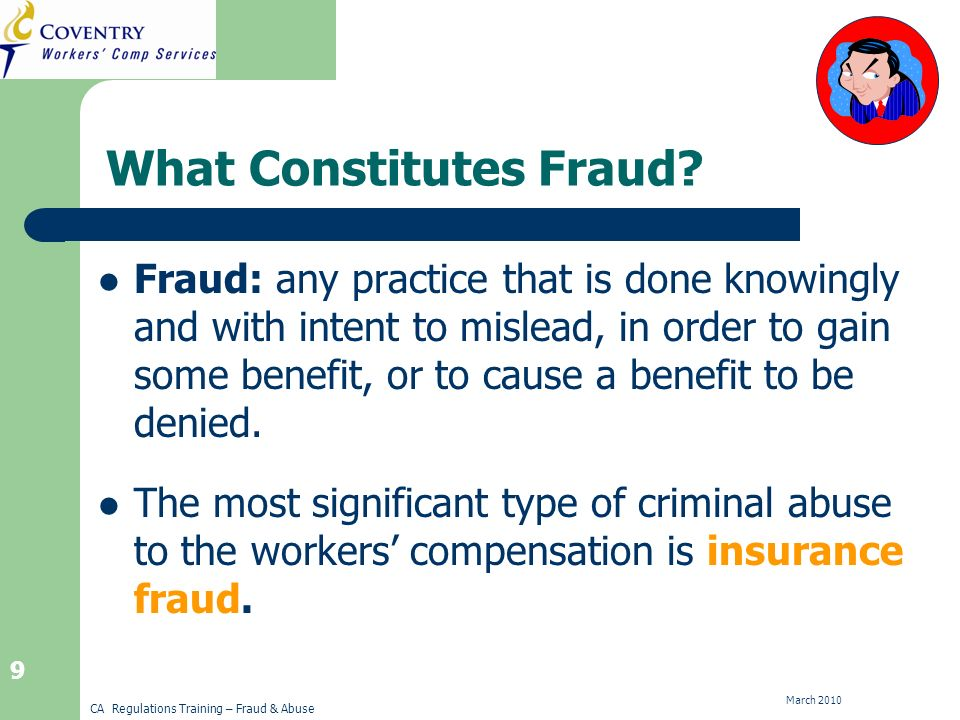 CA Regulations Training – Fraud & Abuse March 2010 30 Organized Fraud in the Real World Although the campaign against California claim mills wiped out a substantial part of medical provider abuse, new cases continue to emerge.