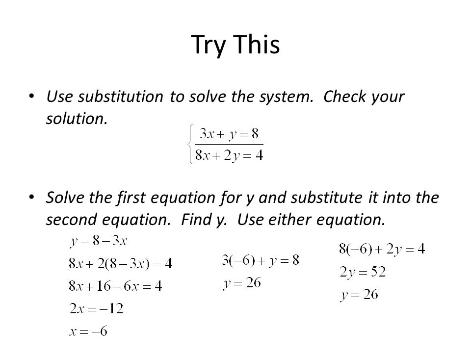 Try This Use substitution to solve the system. Check your solution. Solve the first equation for y and substitute it into the second equation. Find y.