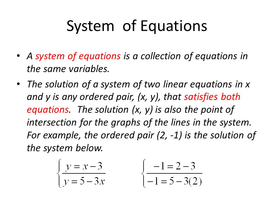 System of Equations A system of equations is a collection of equations in the same variables. The solution of a system of two linear equations in x an